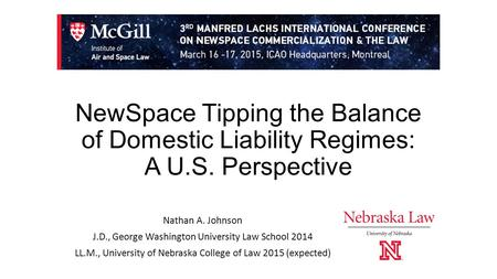 NewSpace Tipping the Balance of Domestic Liability Regimes: A U.S. Perspective Nathan A. Johnson J.D., George Washington University Law School 2014 LL.M.,