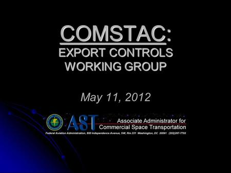 COMSTAC: EXPORT CONTROLS WORKING GROUP COMSTAC: EXPORT CONTROLS WORKING GROUP May 11, 2012.