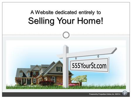 A Website dedicated entirely to Selling Your Home! Powered by Properties Online, Inc. ©2014.