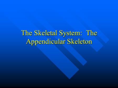 The Skeletal System: The Appendicular Skeleton