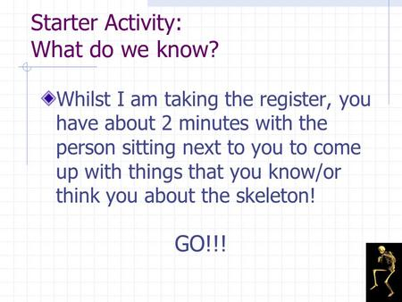 Starter Activity: What do we know? Whilst I am taking the register, you have about 2 minutes with the person sitting next to you to come up with things.