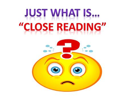 "Just What Is… ""Close reading""."