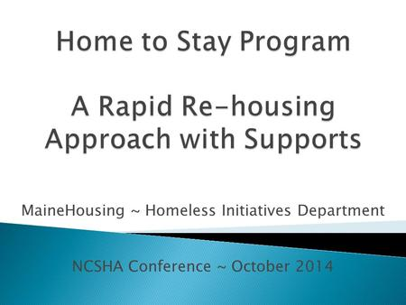 MaineHousing ~ Homeless Initiatives Department NCSHA Conference ~ October 2014.