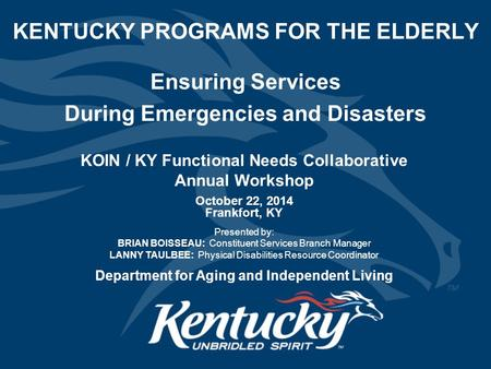 KENTUCKY PROGRAMS FOR THE ELDERLY October 22, 2014 Frankfort, KY Presented by: BRIAN BOISSEAU: Constituent Services Branch Manager LANNY TAULBEE: Physical.