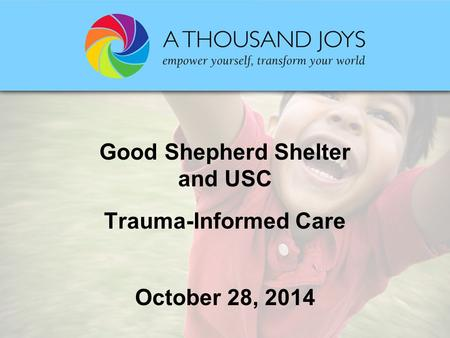 Good Shepherd Shelter and USC Trauma-Informed Care October 28, 2014.