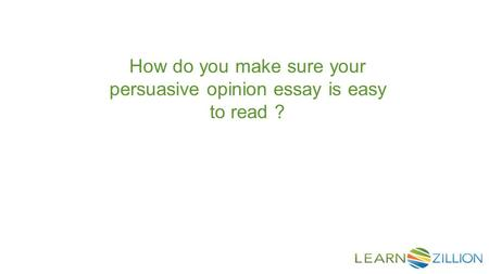 How do you make sure your persuasive opinion essay is easy to read ?