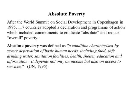 Absolute Poverty After the World Summit on Social Development in Copenhagen in 1995, 117 countries adopted a declaration and programme of action which.