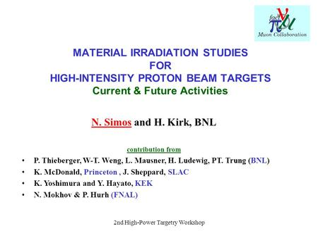 2nd High-Power Targetry Workshop MATERIAL IRRADIATION STUDIES FOR HIGH-INTENSITY PROTON BEAM TARGETS Current & Future Activities N. Simos and H. Kirk,