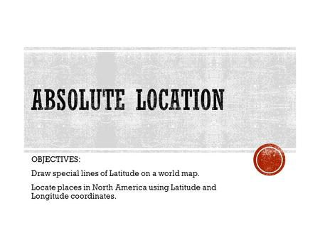 Absolute Location OBJECTIVES: