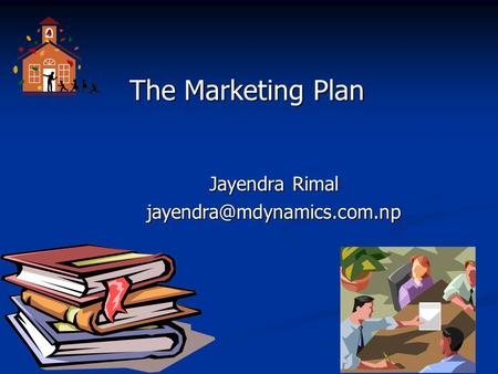 The Marketing Plan The Marketing Plan Jayendra Rimal