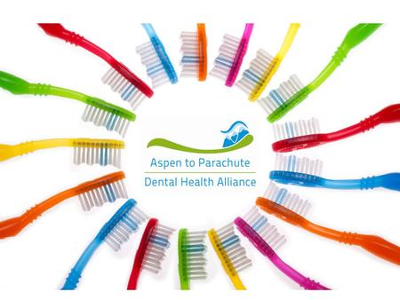Mission: To create a comprehensive dental health system that promotes education, prevention and improved access for all from Aspen to Parachute.