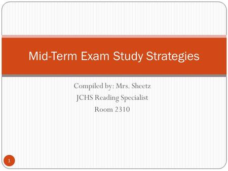 Compiled by: Mrs. Sheetz JCHS Reading Specialist Room 2310 Mid-Term Exam Study Strategies 1.