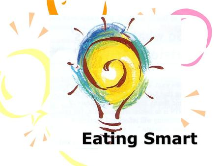 "Eating Smart. Healthy eating begins with learning how to ""eat smart"". It's not just what you eat, but how you eat."