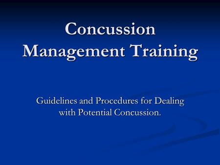 Concussion Management Training Guidelines and Procedures for Dealing with Potential Concussion.