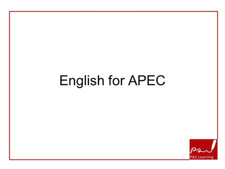 English for APEC. My name is Mark Bainbridge English for the next 90 minutes.