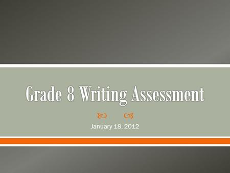  January 18, 2012.  The state requires that a writing assessment is to be given in grades 3, 5, 8, and 11.  The results of this test help determine.