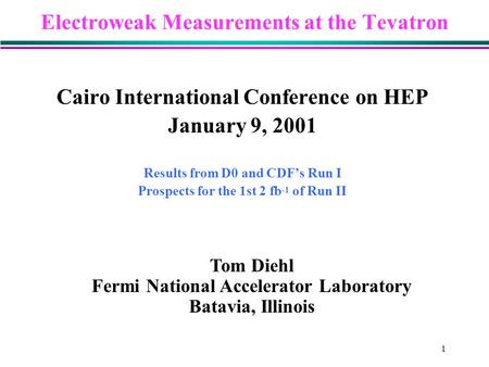 1 Electroweak Measurements at the Tevatron Cairo International Conference on HEP January 9, 2001 Results from D0 and CDF's Run I Prospects for the 1st.