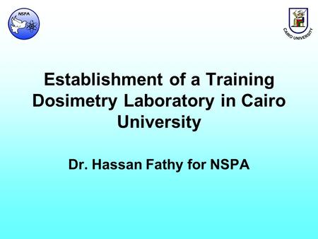 Establishment of a Training Dosimetry Laboratory in Cairo University Dr. Hassan Fathy for NSPA.
