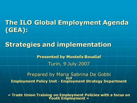 Presented by Mostefa Boudiaf Turin, 9 July 2007 Prepared by Maria Sabrina De Gobbi ILO Employment Policy Unit - Employment Strategy Department « Trade.