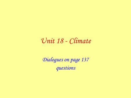 Unit 18 - Climate Dialogues on page 137 questions.