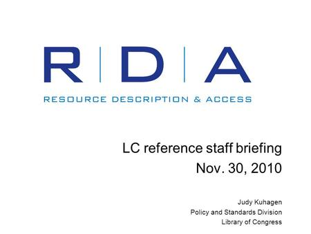 LC reference staff briefing Nov. 30, 2010 Judy Kuhagen Policy and Standards Division Library of Congress.