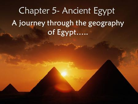 A journey through the geography of Egypt…... Keep in mind the 5 themes of Geography…  Location  Place  Region  Movement  Human-Environment.