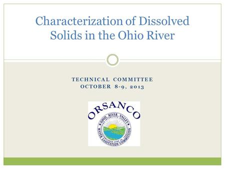 TECHNICAL COMMITTEE OCTOBER 8-9, 2013 Characterization of Dissolved Solids in the Ohio River.