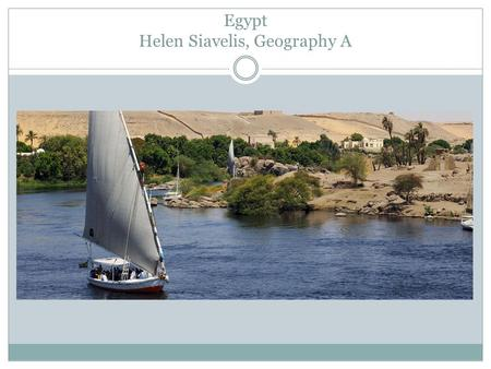 Egypt Helen Siavelis, Geography A. Let me tell you about the wonderful and historic nation of Egypt! Come and visit our rock temples, go to our beaches,