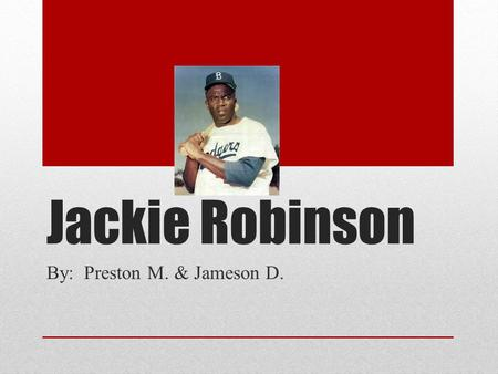 Jackie Robinson By: Preston M. & Jameson D.. Early Years Jackie Robinson was born in January 13, 1919. Jackie Robinson was a slave in his childhood. Jackie.