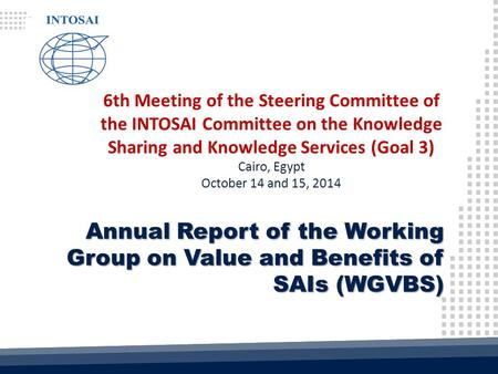 6th Meeting of the Steering Committee of the INTOSAI Committee on the Knowledge Sharing and Knowledge Services (Goal 3) Cairo, Egypt October 14 and 15,