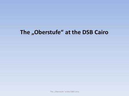 "The ""Oberstufe"" at the DSB Cairo. Regulations for the German Abitur issued by the Conference of the Ministers of Culture K M K"