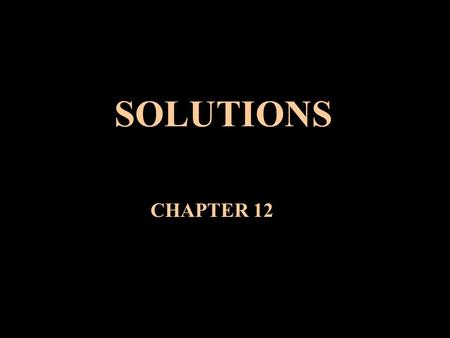 SOLUTIONS CHAPTER 12. INTRODUCTION How do substances dissolve? Why do substances dissolve? What factors affect solubility? How do dissolved substances.