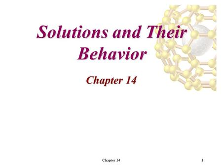Chapter 141 Solutions and Their Behavior Chapter 14.