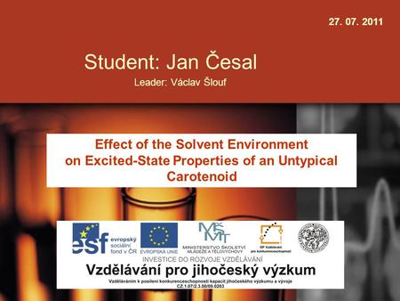 Student: Jan Česal Leader: Václav Šlouf Effect of the Solvent Environment on Excited-State Properties of an Untypical Carotenoid 27. 07. 2011.