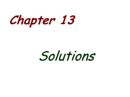 Chapter 13 Solutions. Overview Solution Process energy changes, solution formation, chemical reactions Concentration mole fraction, molarity, molality,