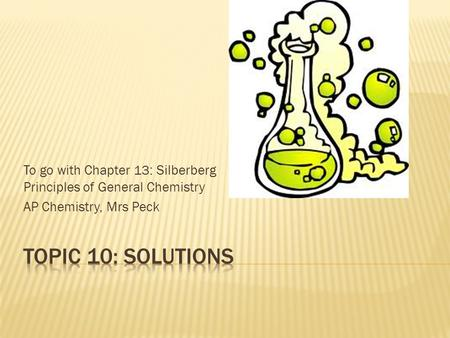 To go with Chapter 13: Silberberg Principles of General Chemistry