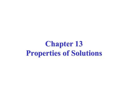 Chapter 13 Properties of Solutions. Consider KCl (solute) dissolving in water (solvent): –H-bonds in water have to be interrupted, –KCl dissociates into.