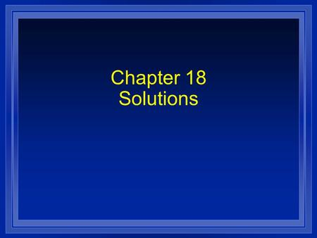 Chapter 18 Solutions. Section 18.1 Properties of Solutions l OBJECTIVES: – Identify the factors that determine the rate at which a solute dissolves.