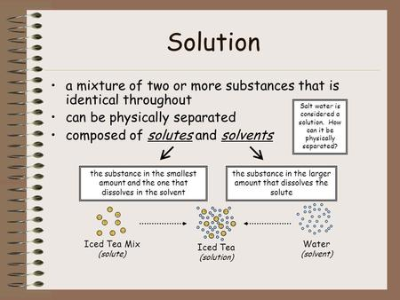 Solution a mixture of two or more substances that is identical throughout can be physically separated composed of solutes and solvents Salt water is considered.