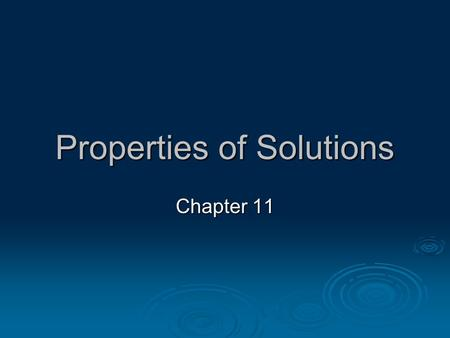 Properties of Solutions Chapter 11. Composition of Solutions  Solutions = homogeneous mixtures, any state of matter.