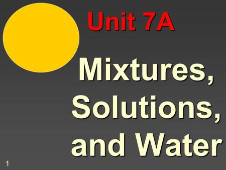 1 Mixtures, Solutions, and Water Unit 7A 2 Types of Mixtures Review: When we classified matter, we learned that mixtures can be classified as: Homogeneous.