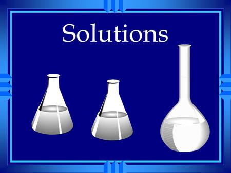 Solutions. Occur in all phases u The solvent does the dissolving. u The solute is dissolved. u There are examples of all types of solvents dissolving.