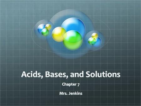 Acids, Bases, and Solutions Chapter 7 Mrs. Jenkins.