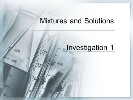 Mixtures and Solutions Investigation 1. Let's talk about our results Which mixtures were separated by the screen? Gravel Which mixtures were separated.