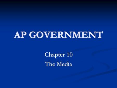 AP GOVERNMENT Chapter 10 The Media. HISTORY of the MEDIA In the early years, news traveled slowly In the early years, news traveled slowly Newspapers.