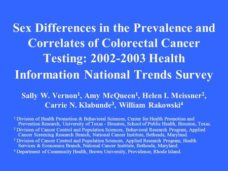 Sex Differences in the Prevalence and Correlates of Colorectal Cancer Testing: 2002-2003 Health Information National Trends Survey Sally W. Vernon 1, Amy.