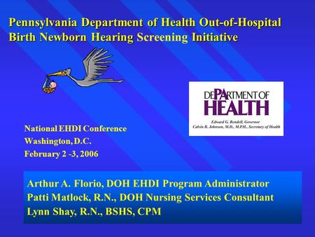 Pennsylvania Department of Health Out-of-Hospital Birth Newborn Hearing Initiative Pennsylvania Department of Health Out-of-Hospital Birth Newborn Hearing.