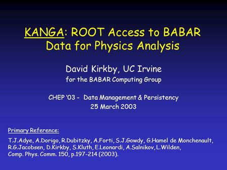 KANGA: ROOT Access to BABAR Data for Physics Analysis David Kirkby, UC Irvine for the BABAR Computing Group CHEP '03 - Data Management & Persistency 25.