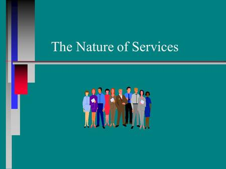The Nature of Services. Proportion of Goods and Services in Purchase Bundle Goods Services 100% 75 50 25 0 25 50 75 100% Self-service gasoline……………. Personal.