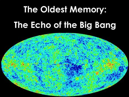 Titel The Oldest Memory: The Echo of the Big Bang.